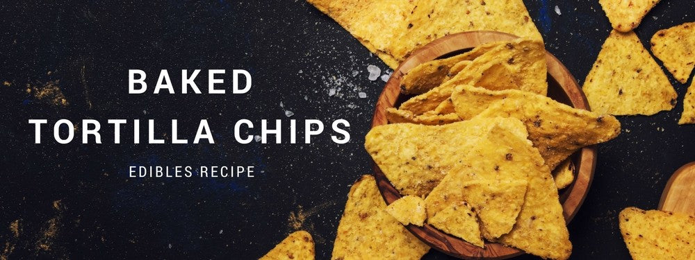 EDIBLES RECIPE: Tortilla Chips