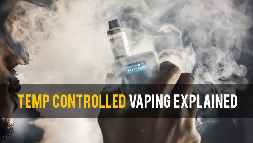 Temperature Controlled Vaping Explained