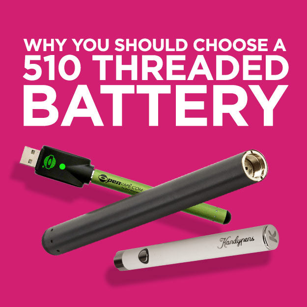 Why You Should Choose a 510 Thread Battery