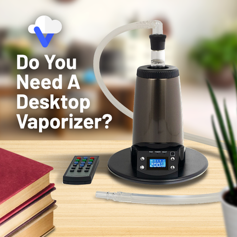 Do You Need A Desktop Vaporizer?