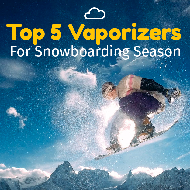 Top 5 Vaporizers For Snowboarding