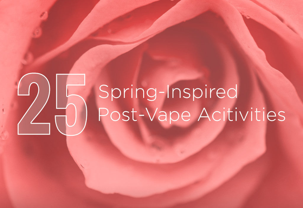 25 Spring-Inspired Post-Vape Acitivities