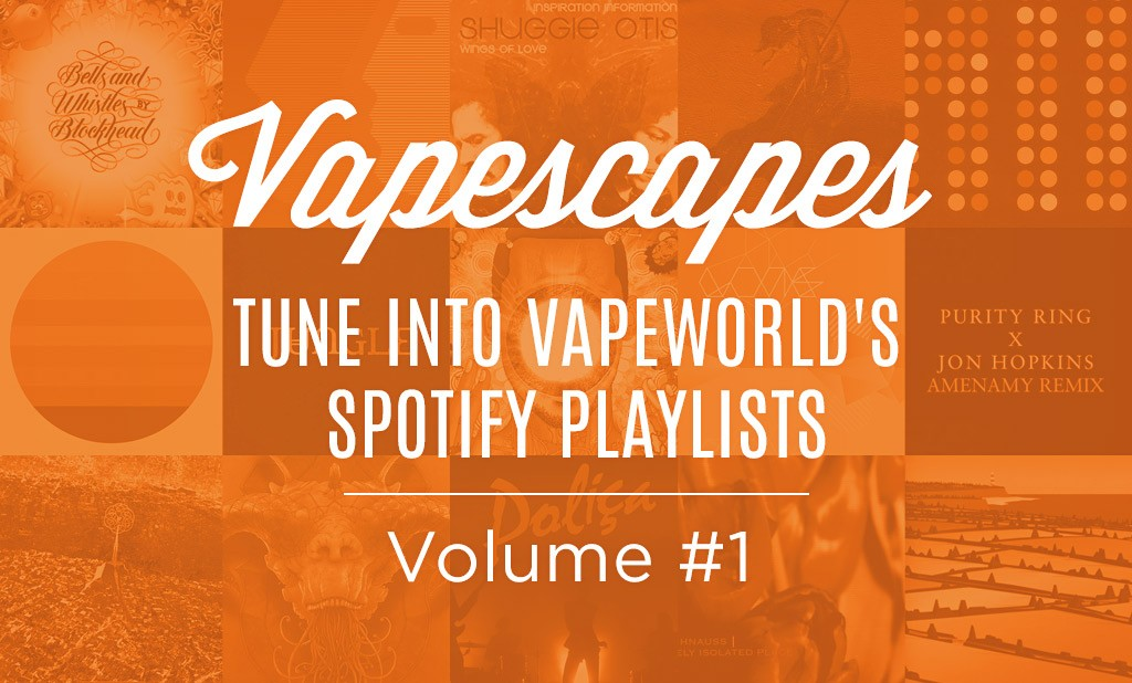 Vapescapes: Tune Into VapeWorld's Spotify Playlists