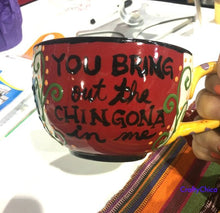 You Bring out the Chingona in Me Mug
