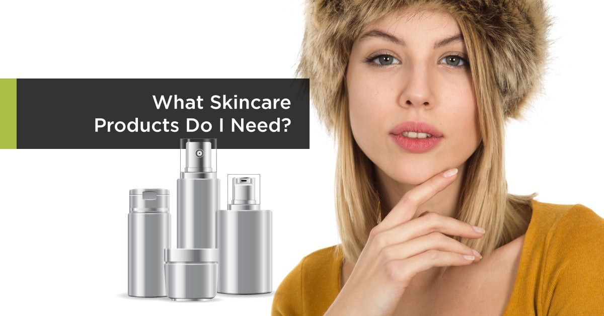 What Skincare Products Do I Need?