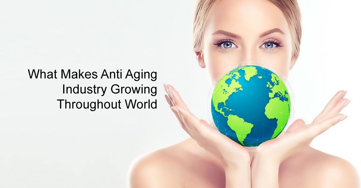 What Makes Anti Aging Industry Growing Throughout World