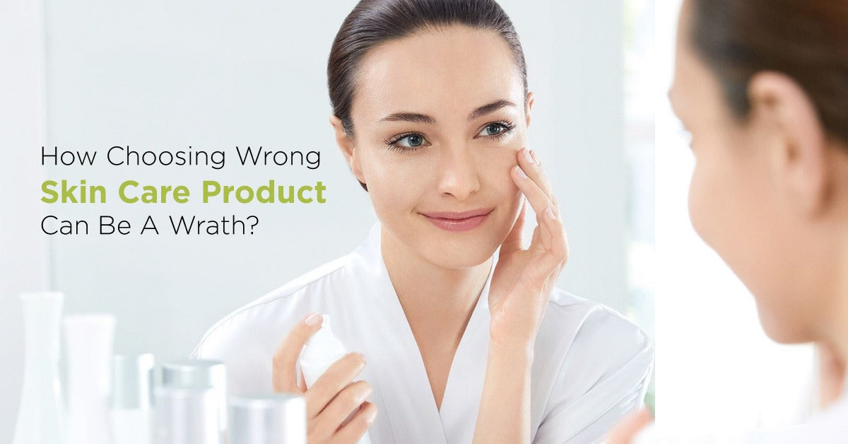 How Choosing Wrong Skin Care Product Can Be A Wrath?