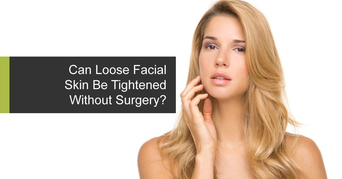 Can Loose Facial Skin Be Tightened Without Surgery?