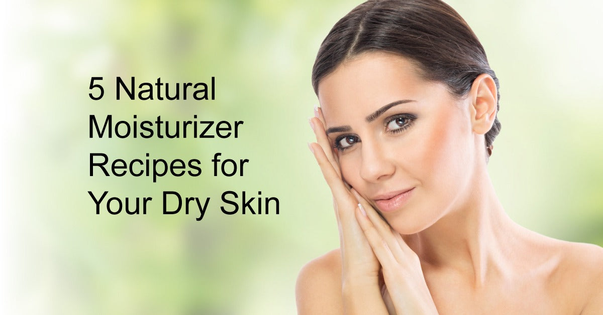 5 Natural Moisturizer Recipes for Your Dry Skin