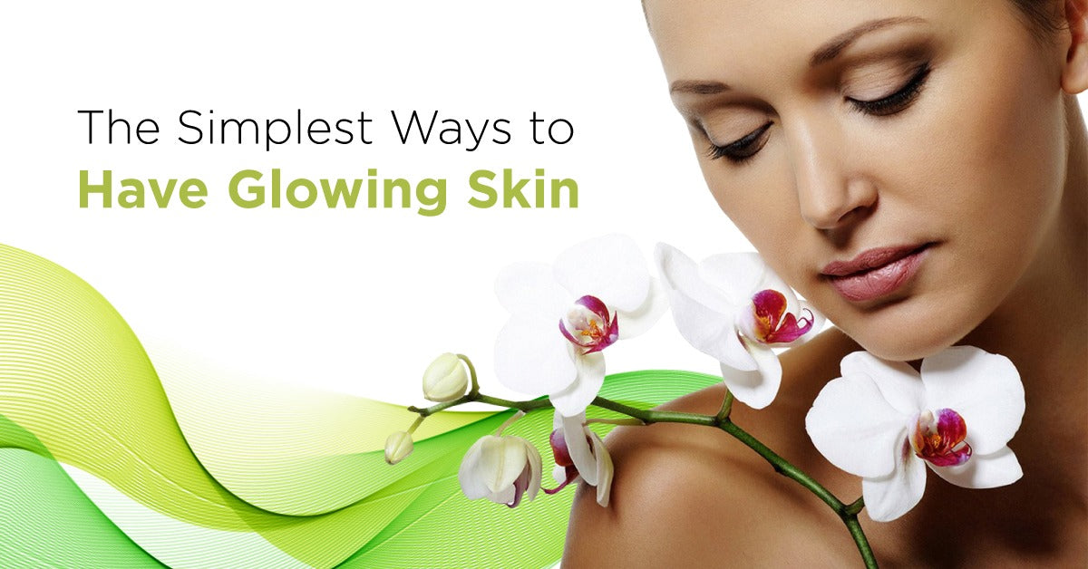 What Are The Simplest Ways to Have Glowing Skin?