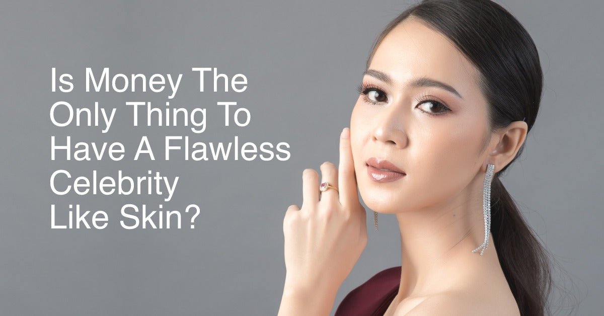 Is Money The Only Thing To Have A Flawless Celebrity Like Skin?