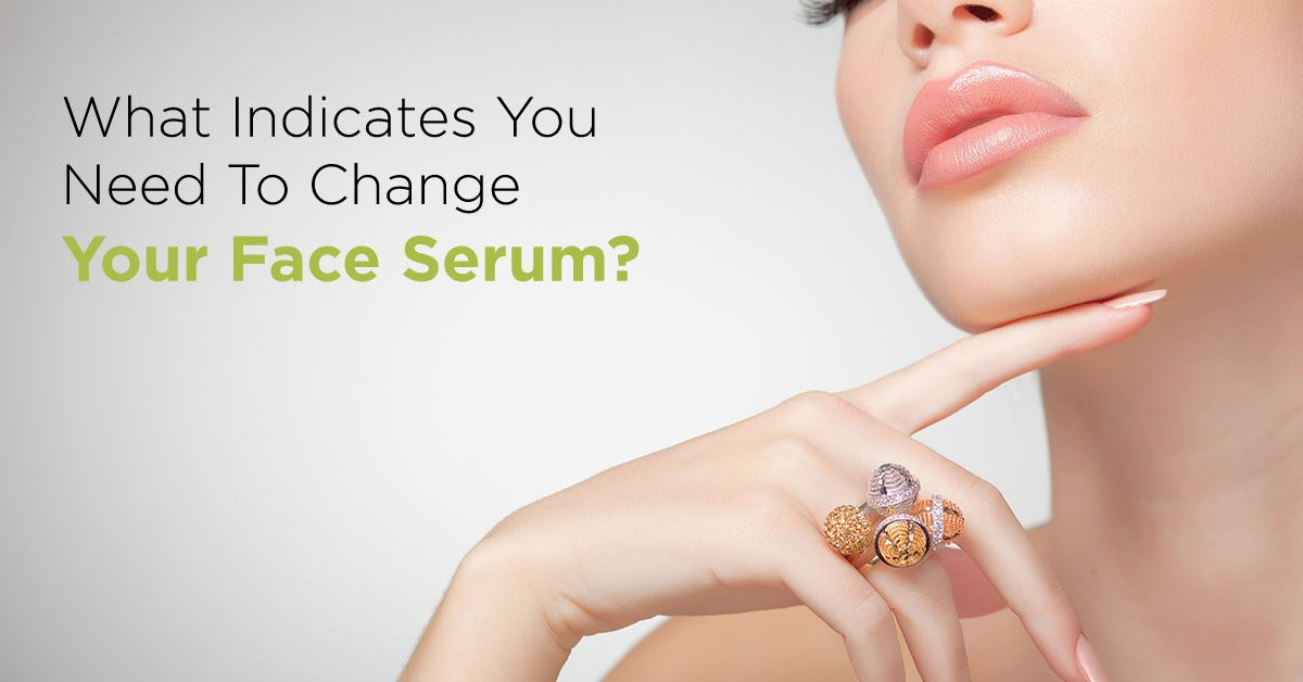 What Indicates You Need To Change Your Face Serum?