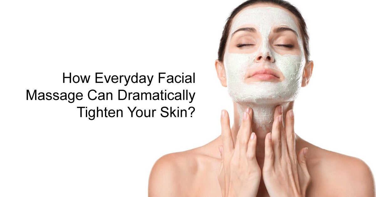 How Everyday Facial Massage Can Dramatically Tighten Your Skin?
