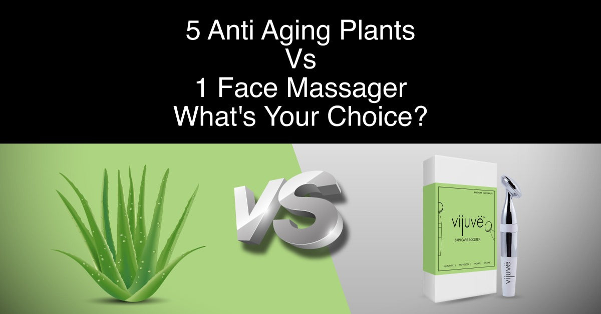 5 Anti Aging Plants Vs 1 Face Massager What's Your Choice?