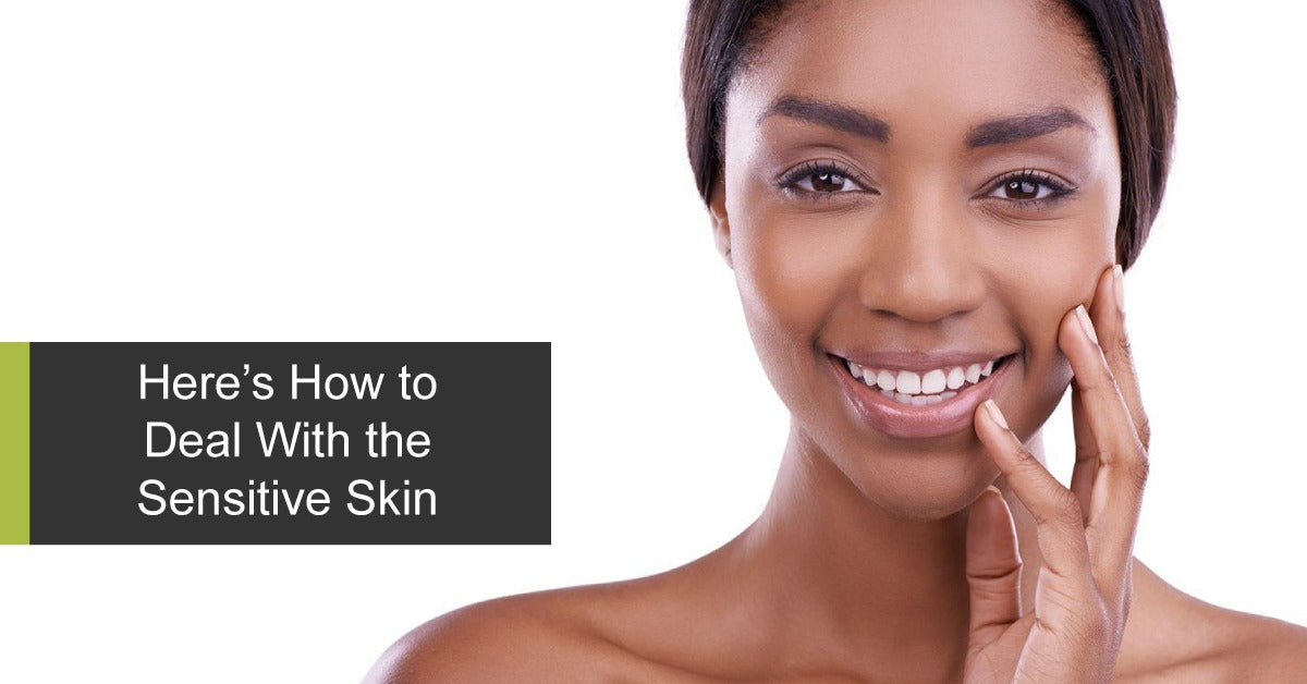 Here's How to Deal With the Sensitive Skin