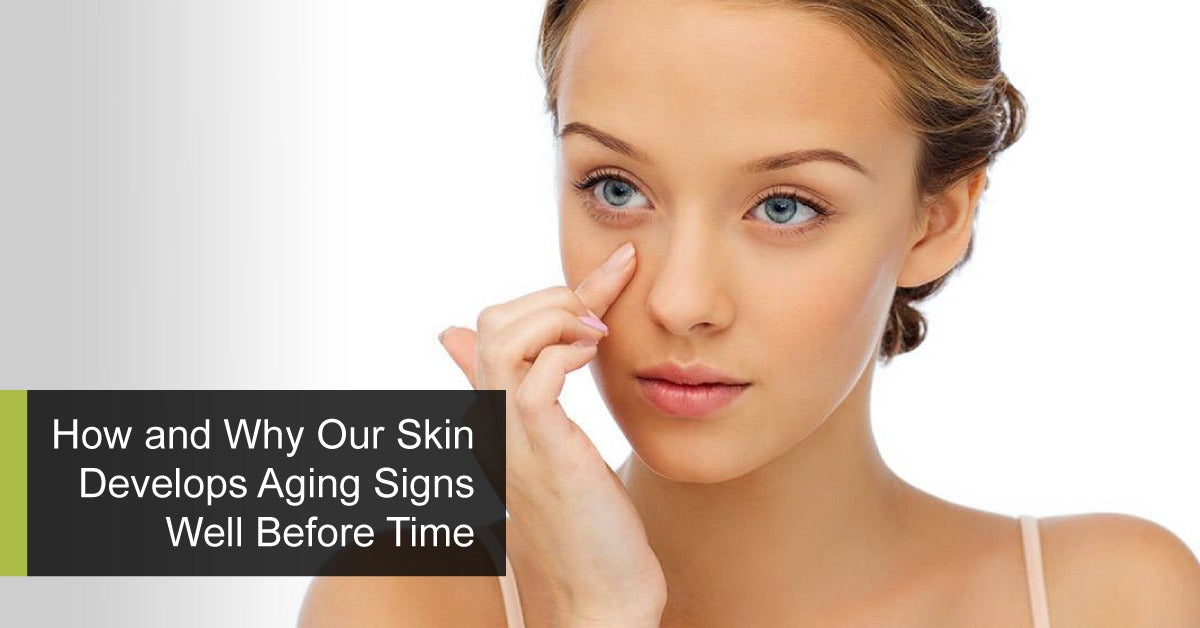 How and Why Our Skin Develops Aging Signs Well Before Time