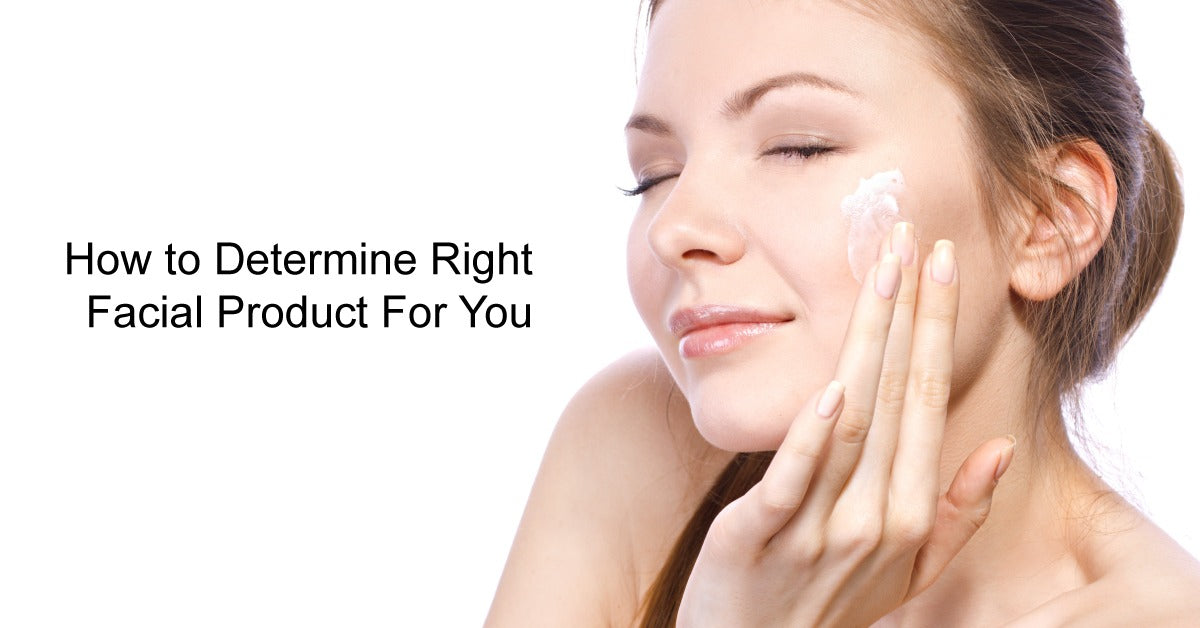 How to Determine Right Facial Product For You