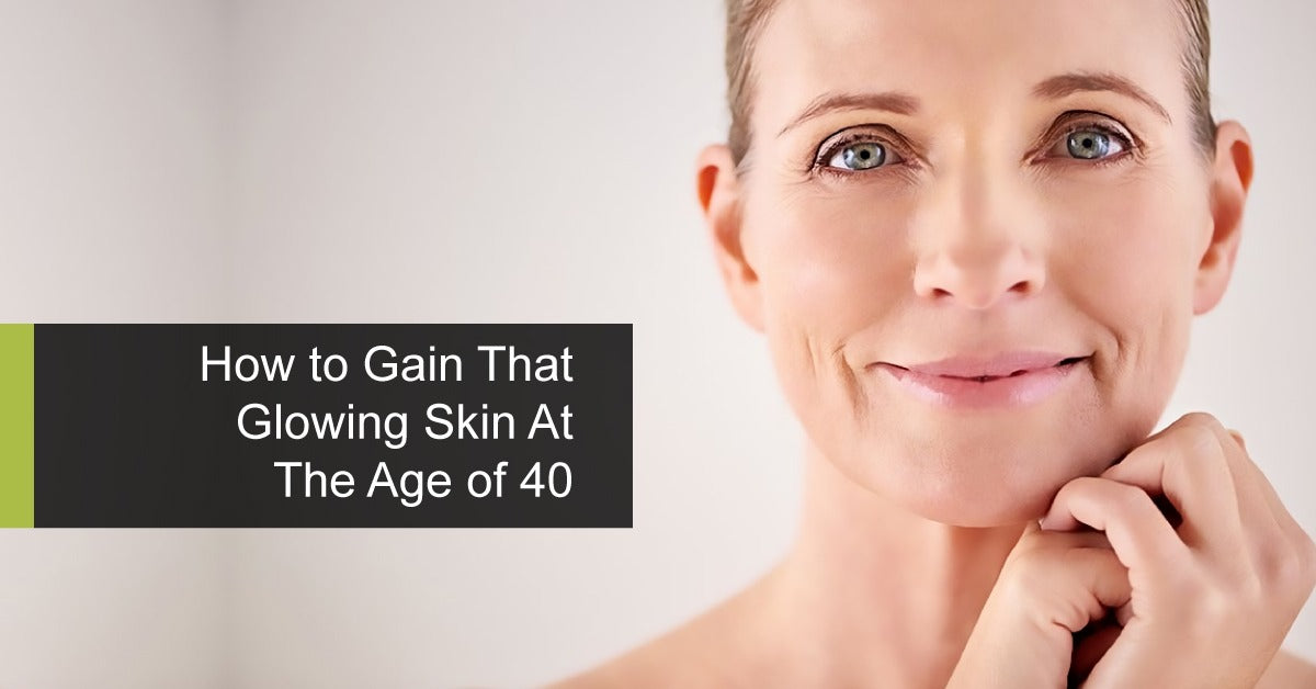How to Gain That Glowing Skin At The Age of 40 Even