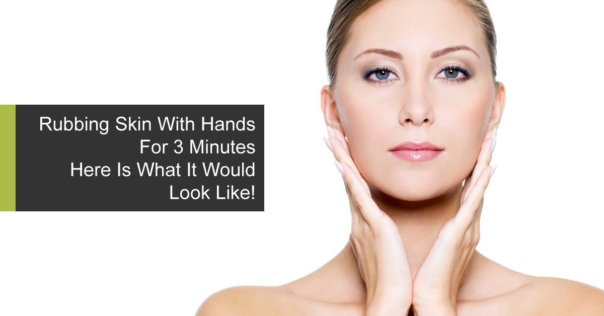 Rubbing Skin With Hands For 3 Minutes - Here Is What It Would Look Like!