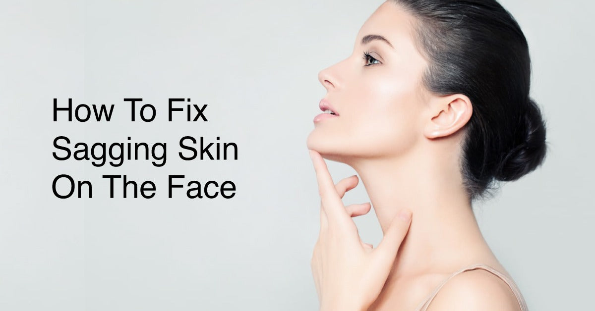 How To Fix Sagging Skin On The Face