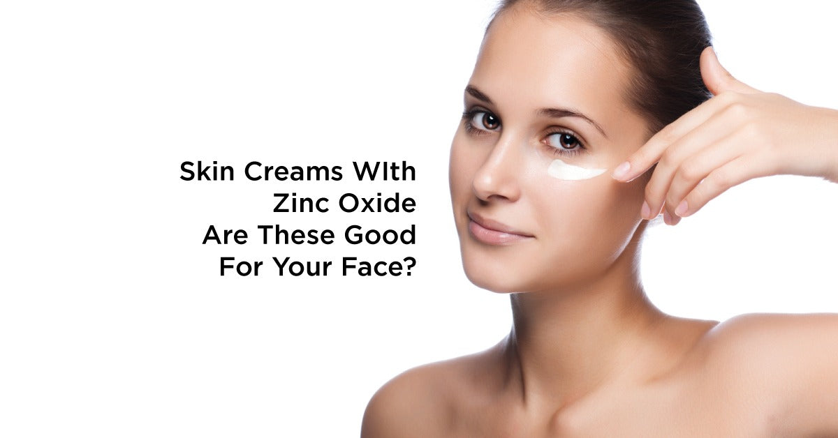 Skin Creams WIth Zinc Oxide- Are These Good For Your Face?