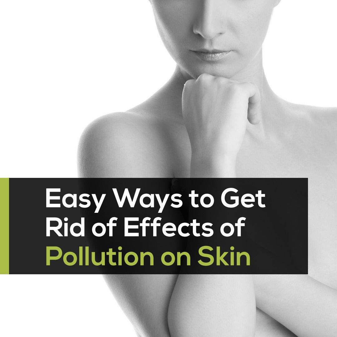 Easy Ways to Get Rid of Effects of Pollution on Skin