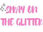Spray on the Glitter
