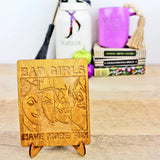 Bad Girls Have More Fun - Engraved Wood Home Decor