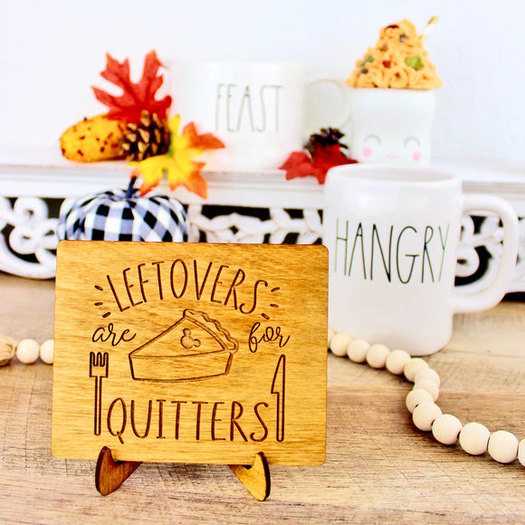 Leftovers are for Quitters - Engraved Wood Home Decor