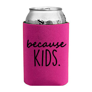 Because Kids Koozie