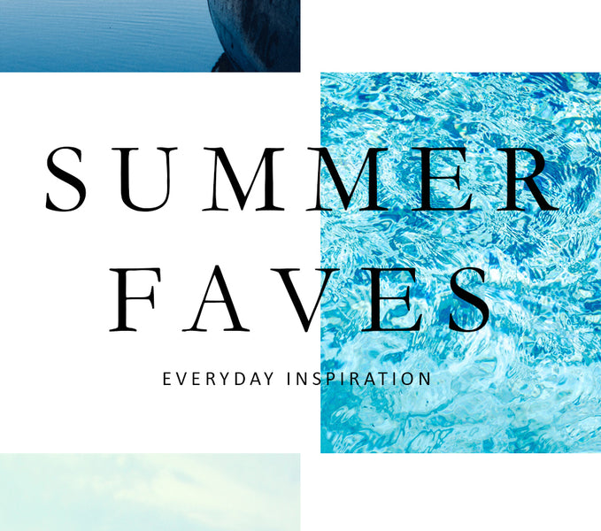 Summer Faves...