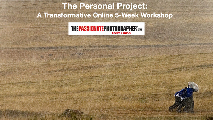 One Spot Opened!  Feb 10, 2021  The Passionate Personal Project: A Transformative 5-Week Online Workshop with Steve Simon
