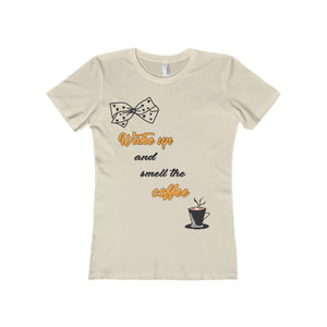 Women's Boyfriend Tee WAKE UP AND SMELL THE COFFEE