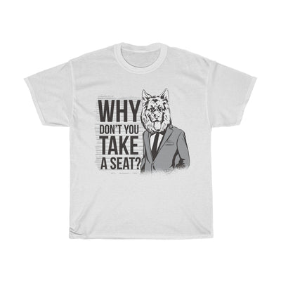 Why Don't You Take A Seat German Shepherd - Unisex Heavy Cotton Tee