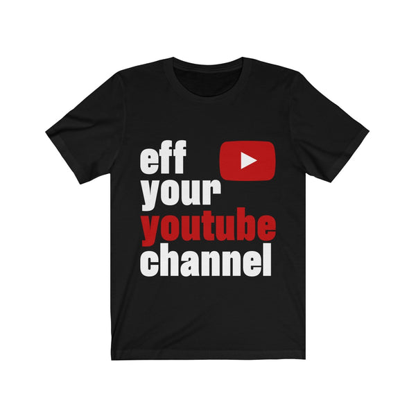 eff your channel t-shirt(youtube)