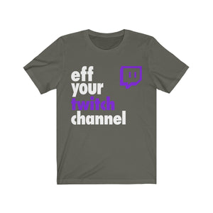 eff your channel t-shirt(twitch)