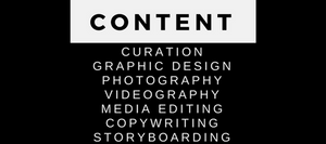 Content Services. Digital Marketing. Curation. Graphic Design. Photography. Videography. Media Editing. Copywriting. Storyboarding.