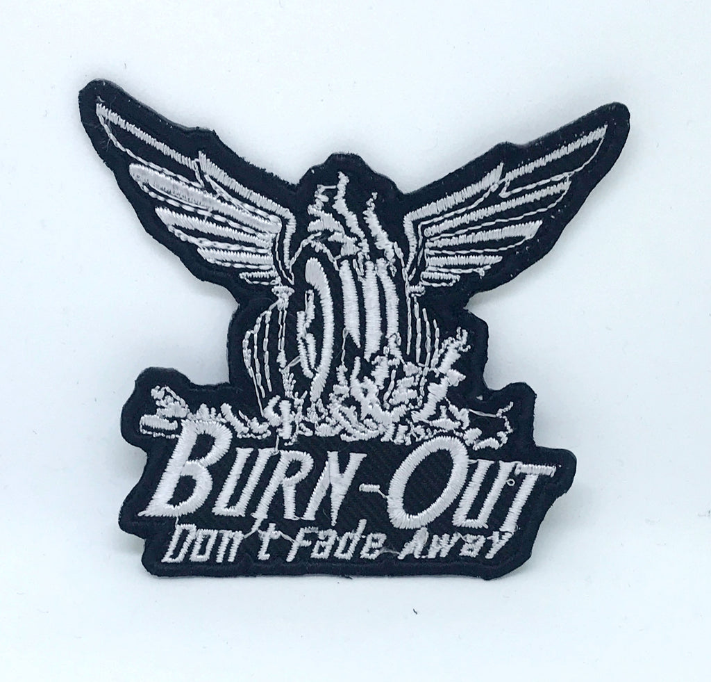 Burn-out don't fade away logo Iron on Sew on Embroidered Patch