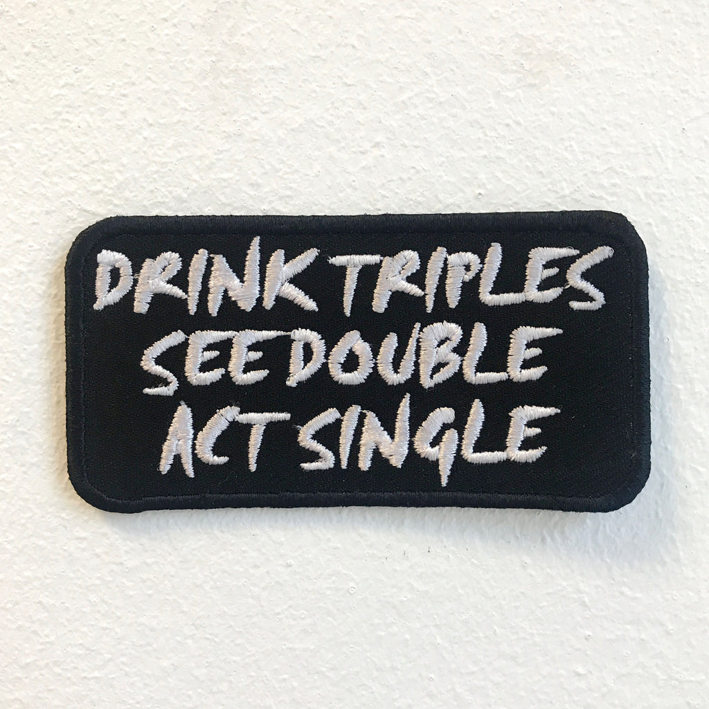 Drink Triples See Double Act Single Badge Iron on Sew on Embroidered Patch