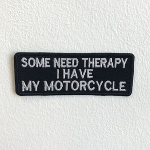 Some Need Therapy I have My Motorcycle badge Iron Sew on Embroidered Patch