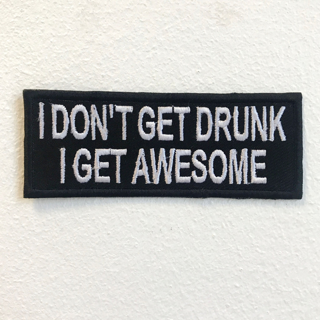 I Don't get Drunk i get Awesome Iron on Sew on Embroidered Patch - Patches-Badges
