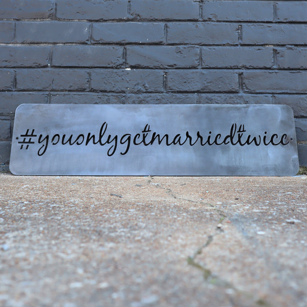 You Only Get Married Twice - Wedding Hashtag Metal Wall Art - Funny Second Marriage Decor