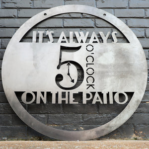 It's Always 5 O'Clock on the Patio Metal Sign - Hanging Metal Bar Sign - Beach House Decor