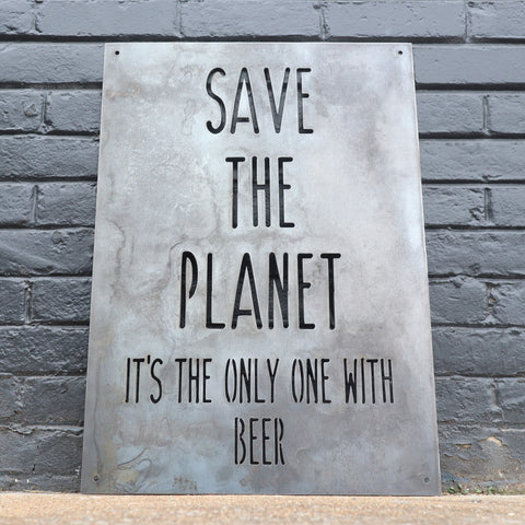Save the Planet It's the Only One with Beer Metal Sign - Recycling, Earth Day, Funny