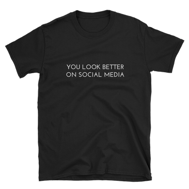 You Look Better On Social Media - Men's/Unisex Short Sleeve T-Shirt - Perspective Clothing