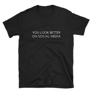 You Look Better On Social Media - Men's/Unisex Short Sleeve T-Shirt - Yohann LIBOT