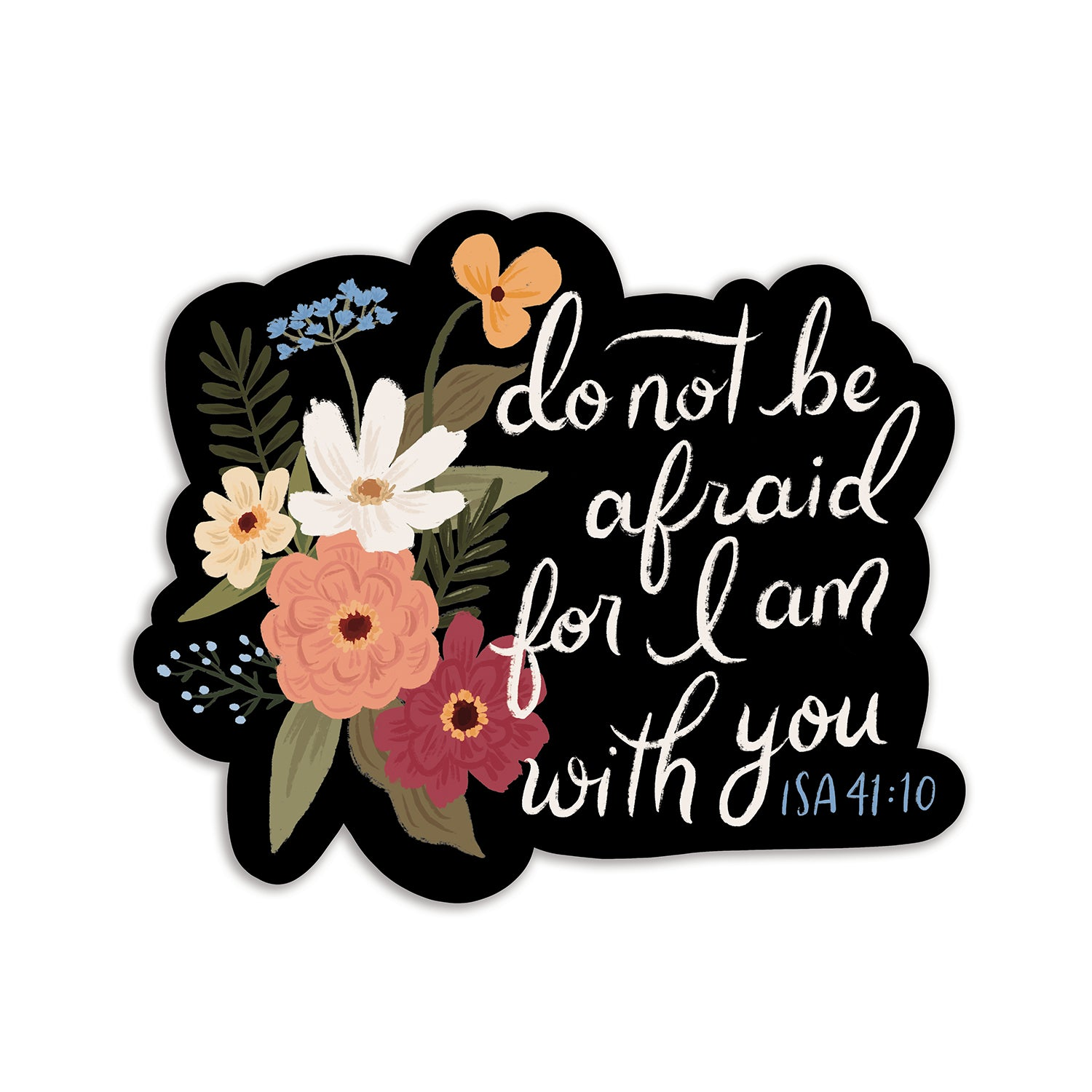 Vinyl Sticker - Do Not Be Afraid For I Am With You - Isaiah 41:10