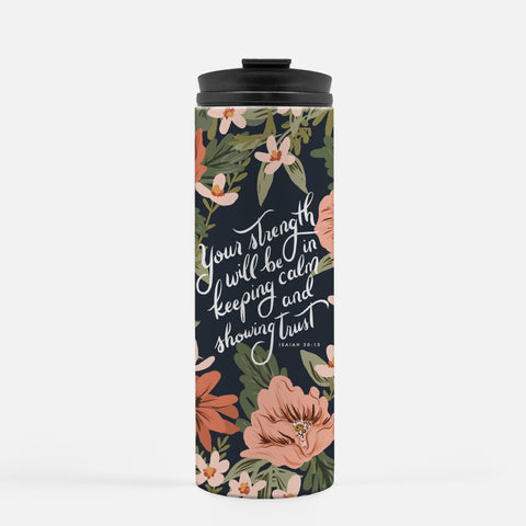Travel Tumbler - Your Strength Will Be in Keeping Calm and Showing Trust - Isaiah 30:15