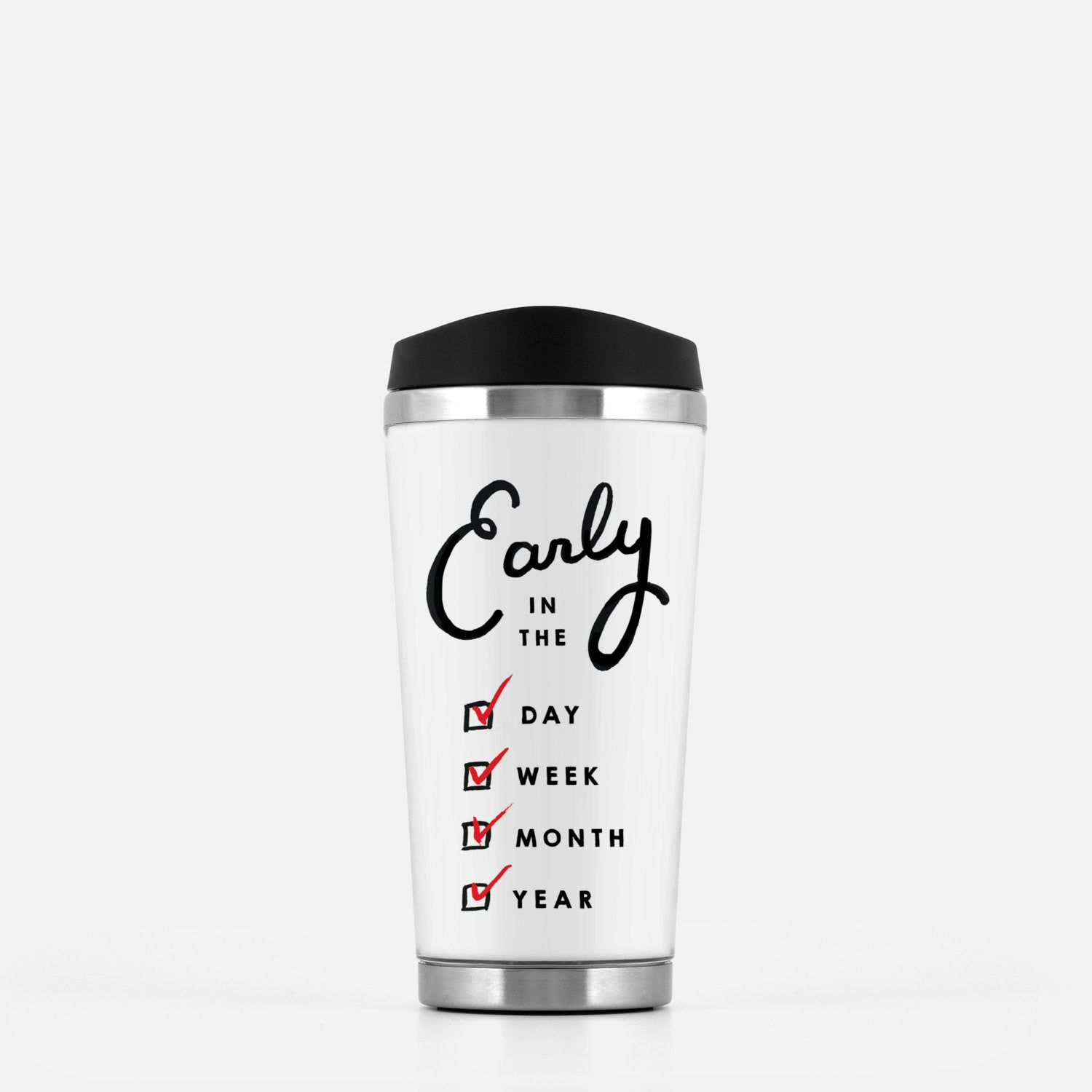 Early in the Day, Week, Month, Year Stainless Steel Travel Mug