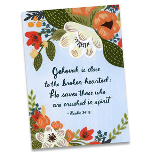 Jehovah is close to the broken hearted...  Psalm 34:18 JW Greeting Card